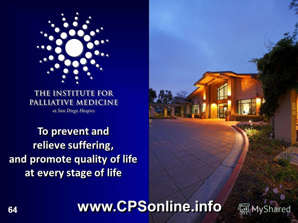 64 To prevent and relieve suffering, and promote quality of life at every stage of life To prevent and relieve suffering, and promote quality of life at every stage of life www.CPSonline.info