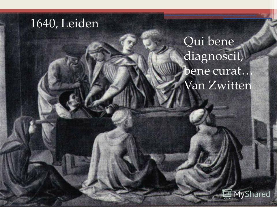 1640, Leiden Qui bene diagnoscit, bene curat… Van Zwitten