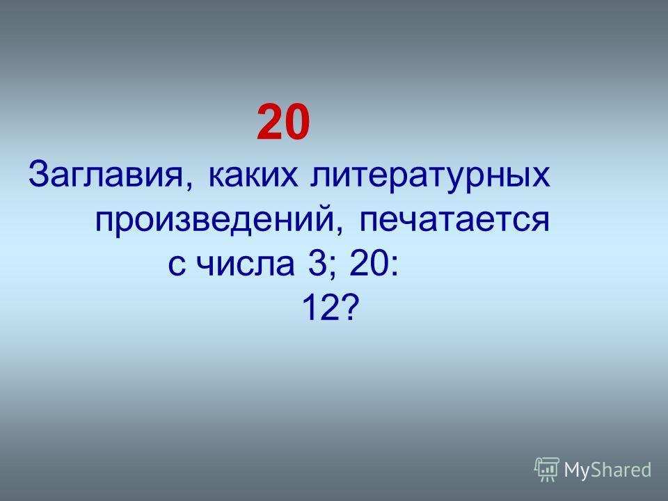 20 Заглавия, каких литературных произведений, печатается с числа 3; 20: 12?