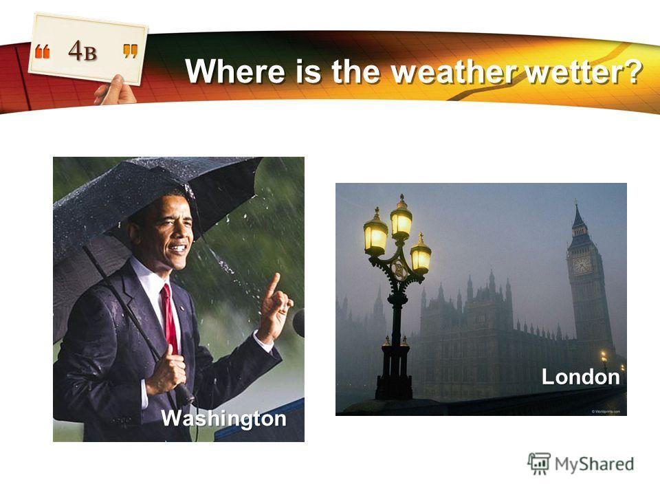 LOGO Where is the weather wetter? 4в London Washington