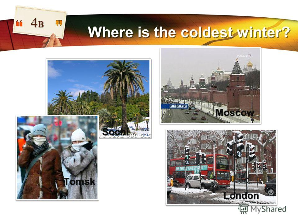 LOGO Where is the coldest winter? 4в London Moscow Tomsk Sochi