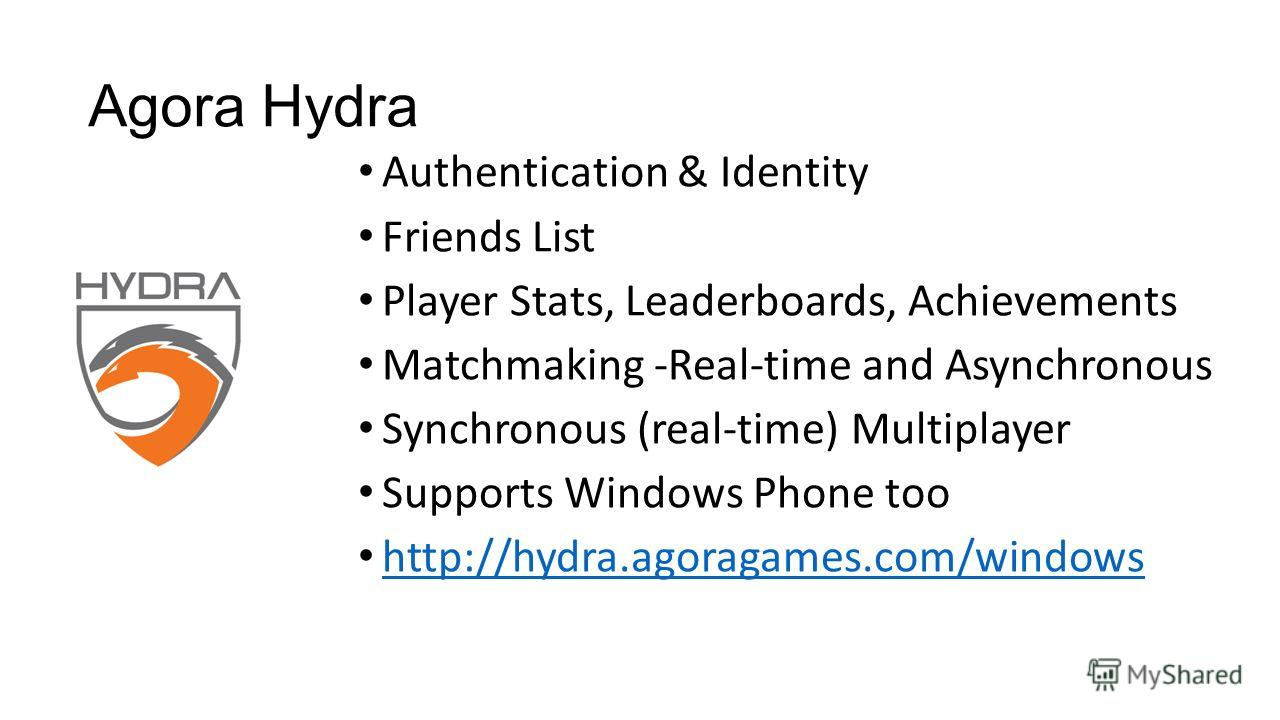 Authentication & Identity Friends List Player Stats, Leaderboards, Achievements Matchmaking -Real-time and Asynchronous Synchronous (real-time) Multiplayer Supports Windows Phone too http://hydra.agoragames.com/windows Agora Hydra