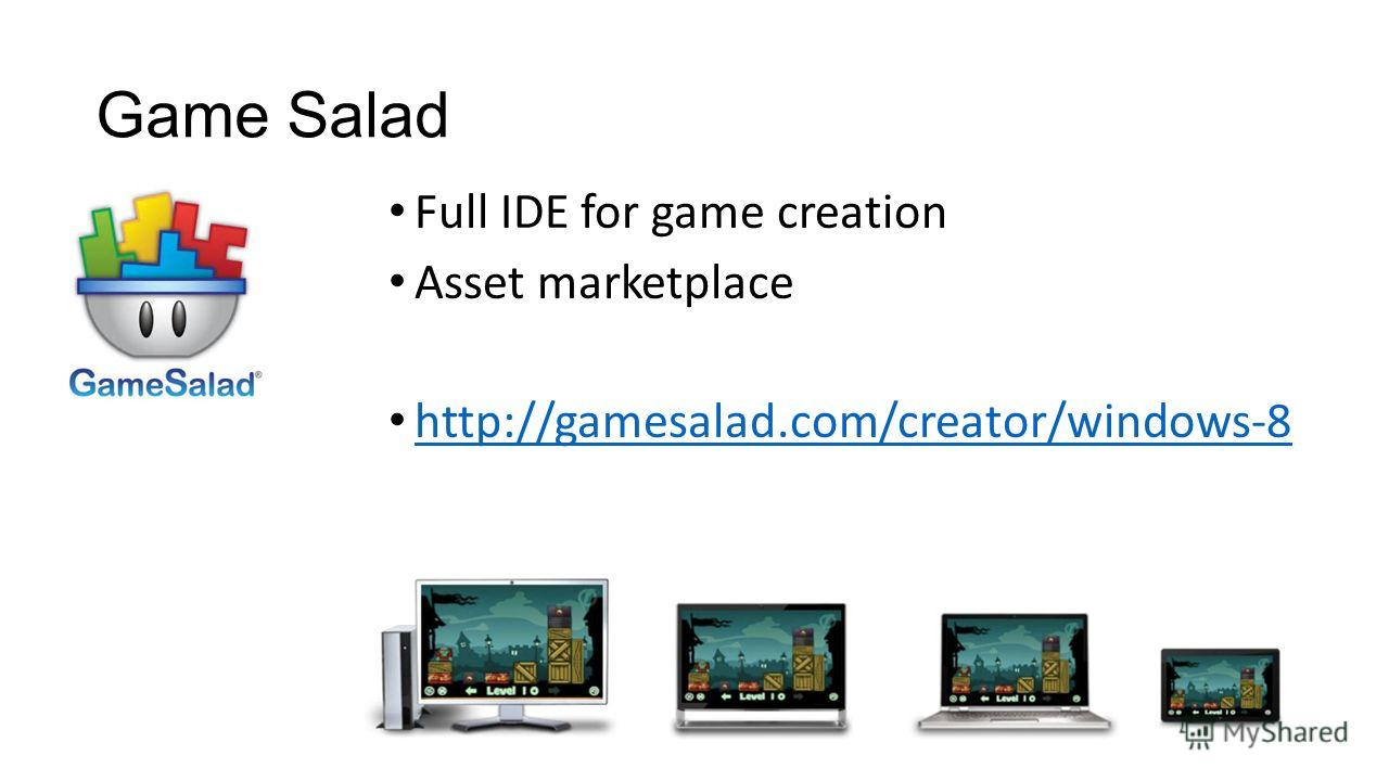 Full IDE for game creation Asset marketplace http://gamesalad.com/creator/windows-8 Game Salad