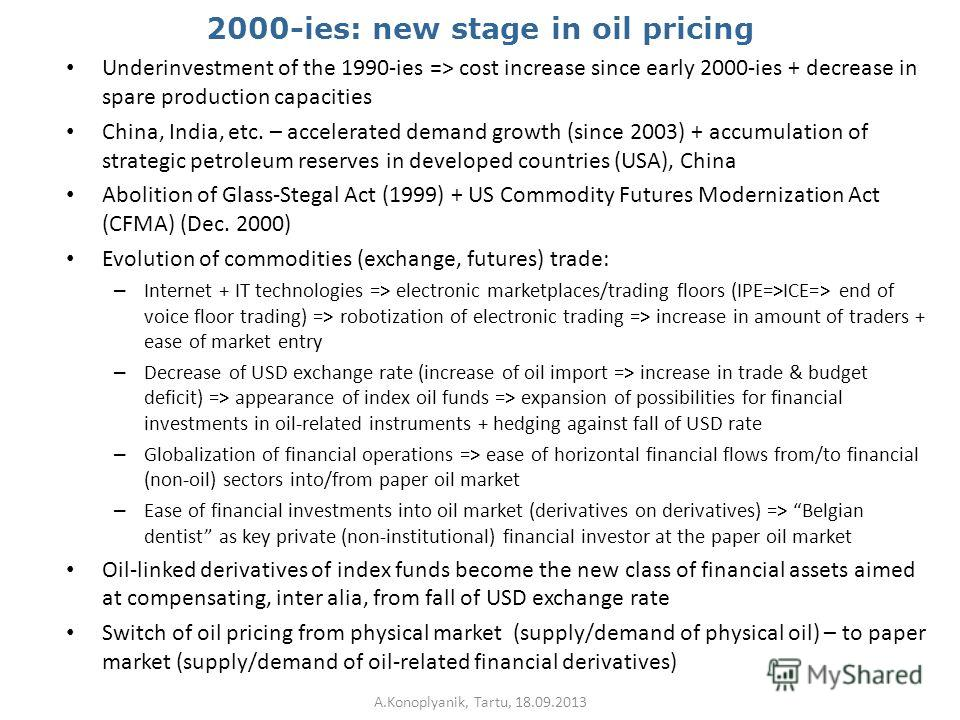 2000-ies: new stage in oil pricing Underinvestment of the 1990-ies => cost increase since early 2000-ies + decrease in spare production capacities China, India, etc. – accelerated demand growth (since 2003) + accumulation of strategic petroleum reser