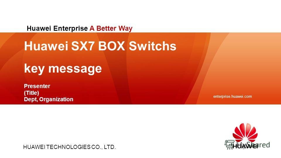 HUAWEI TECHNOLOGIES CO., LTD. enterprise.huawei.com Slide title :40-47pt Slide subtitle :26-30pt Color::white Corporate Font : FrutigerNext LT Medium Font to be used by customers and partners : Arial Huawei SX7 BOX Switchs key message Huawei Enterpri