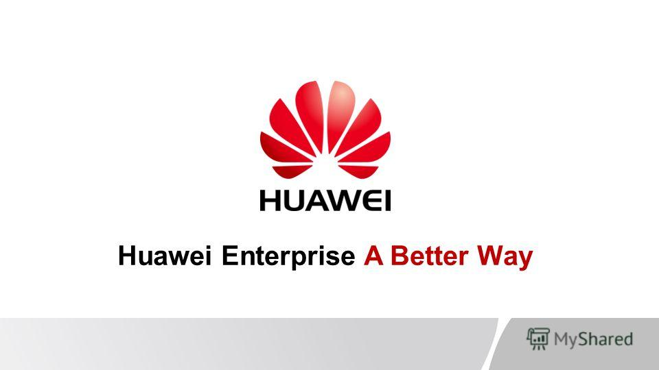 Huawei Enterprise A Better Way