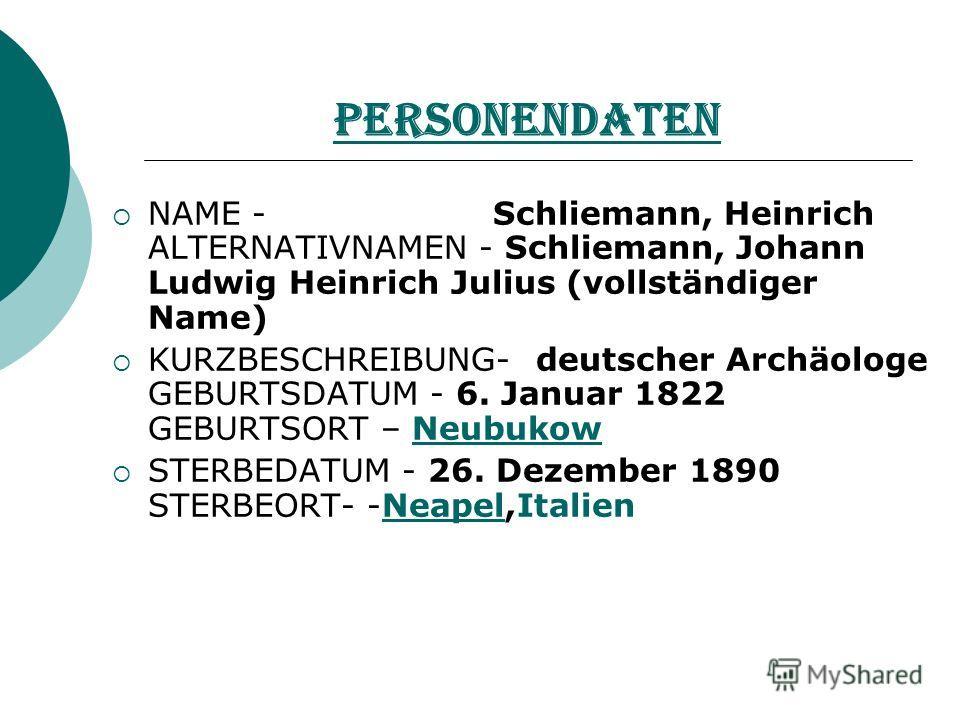 Personendaten NAME - Schliemann, Heinrich ALTERNATIVNAMEN - Schliemann, Johann Ludwig Heinrich Julius (vollständiger Name) KURZBESCHREIBUNG- deutscher Archäologe GEBURTSDATUM - 6. Januar 1822 GEBURTSORT – NeubukowNeubukow STERBEDATUM - 26. Dezember 1