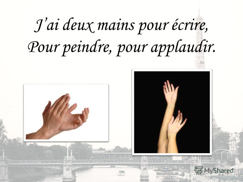 Jai deux mains pour écrire, Pour peindre, pour applaudir. 4