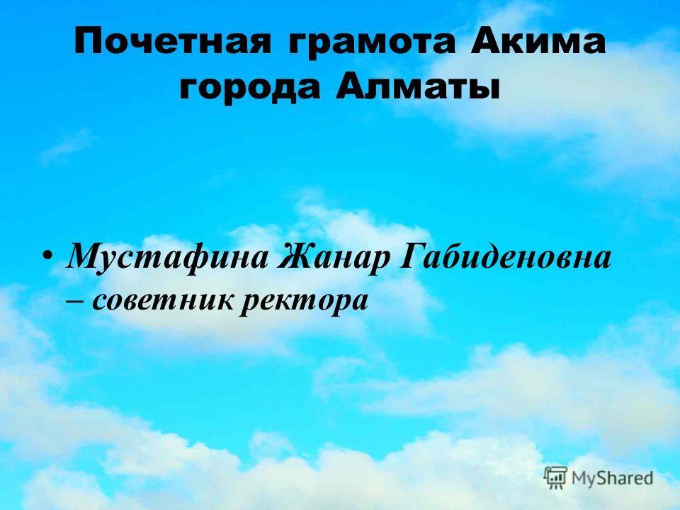 Почетная грамота Акима города Алматы Мустафина Жанар Габиденовна – советник ректора