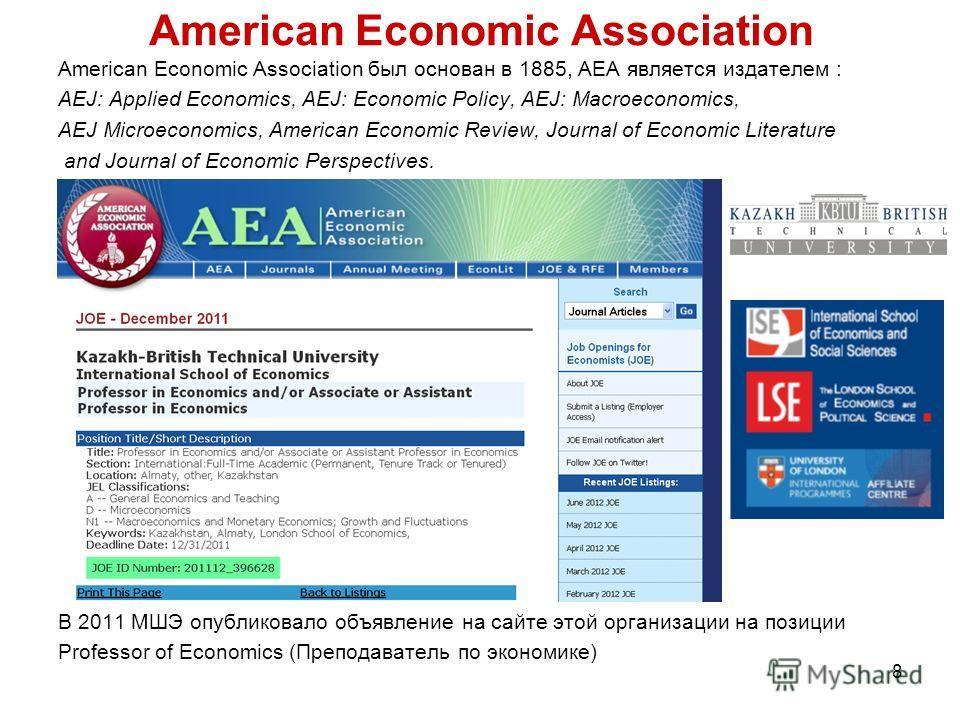 8 American Economic Association American Economic Association был основан в 1885, AEA является издателем : AEJ: Applied Economics, AEJ: Economic Policy, AEJ: Macroeconomics, AEJ Microeconomics, American Economic Review, Journal of Economic Literature