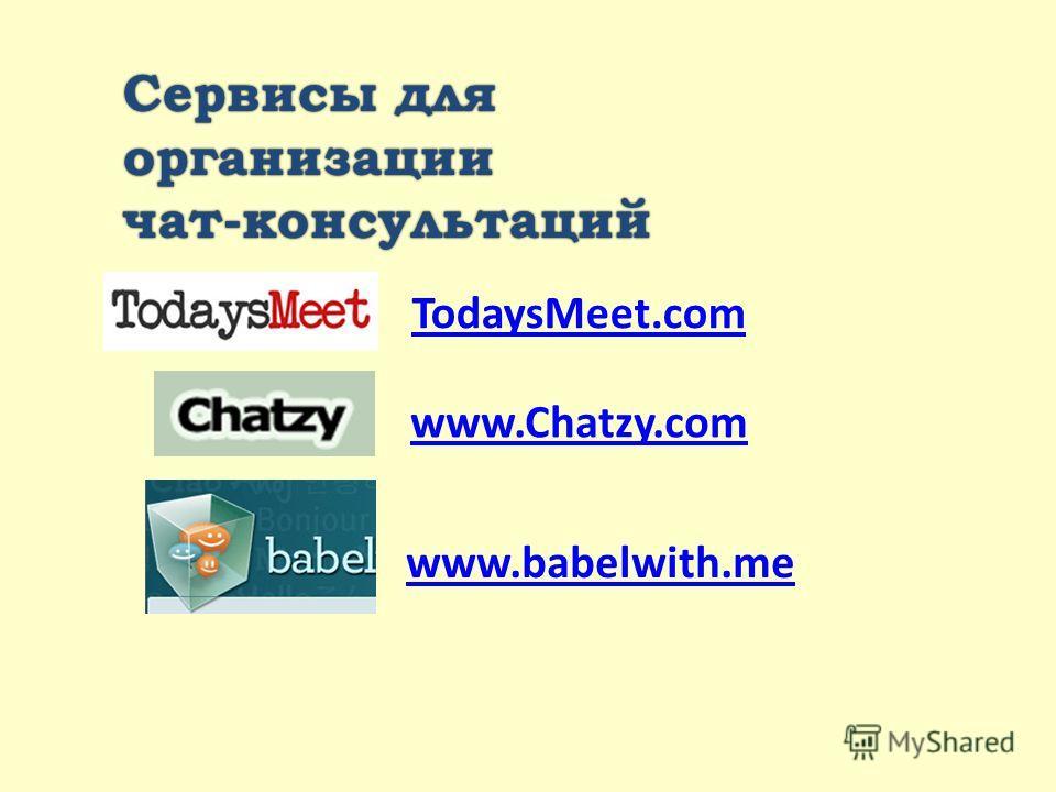 Сервисы дляСервисы дляорганизации чат-консультацийчат-консультаций www.Chatzy.com TodaysMeet.com www.babelwith.me