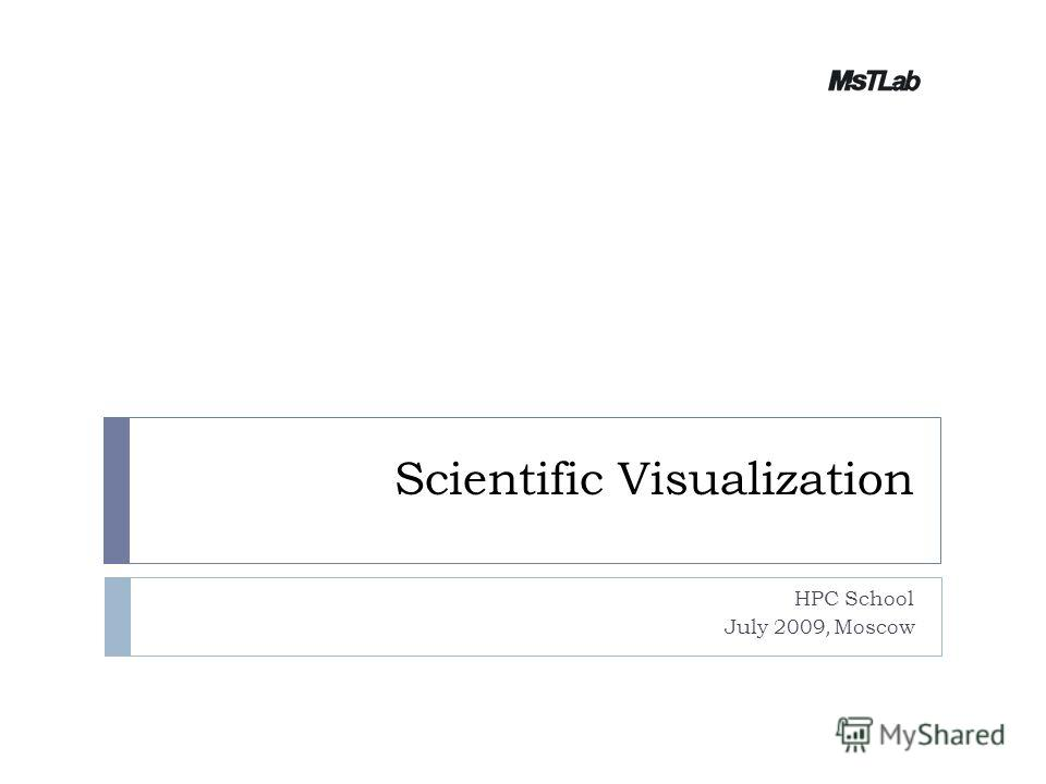 Scientific Visualization HPC School July 2009, Moscow