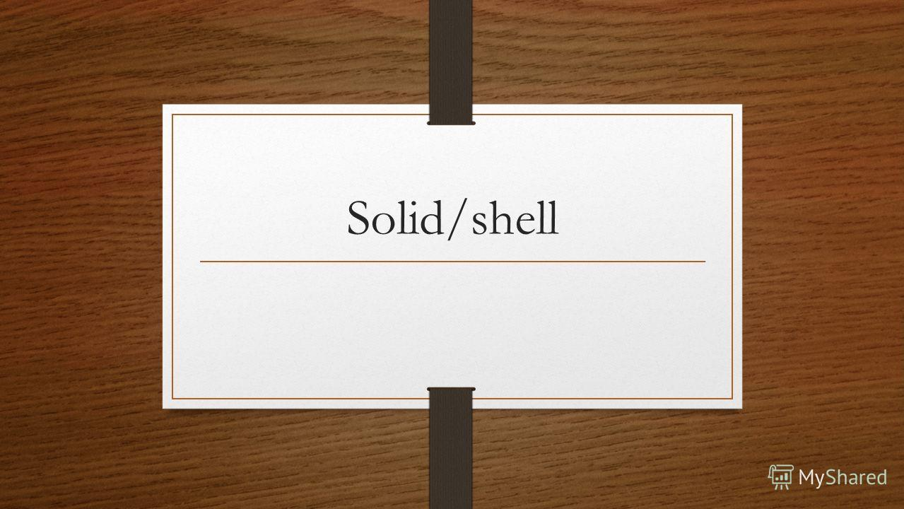 Solid/shell