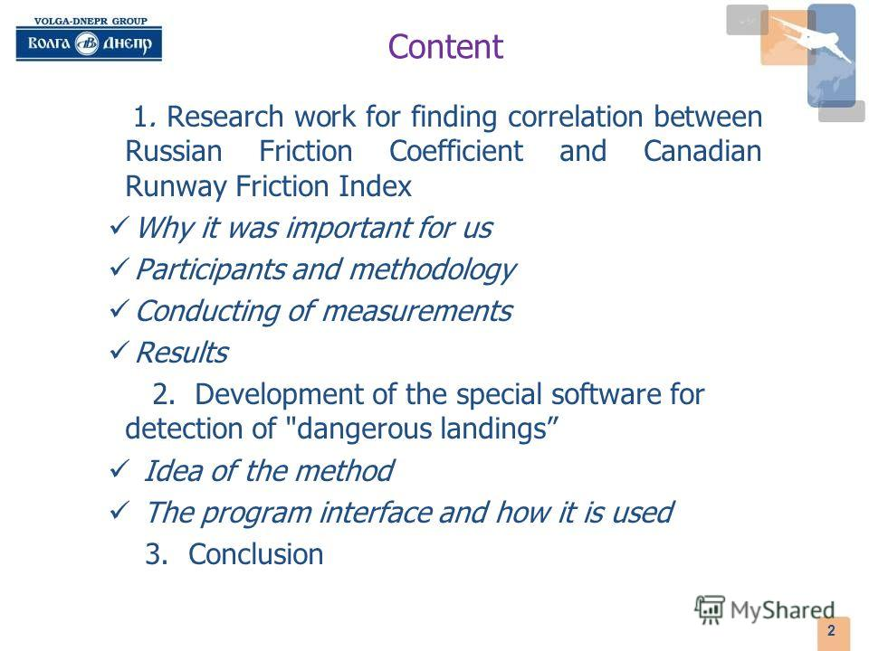 Content 1. Research work for finding correlation between Russian Friction Coefficient and Canadian Runway Friction Index Why it was important for us Participants and methodology Conducting of measurements Results 2. Development of the special softwar
