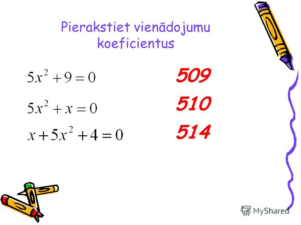 Pierakstiet vienādojumu koeficientus 509 510 514