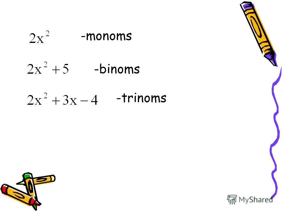 -monoms -trinoms -binoms