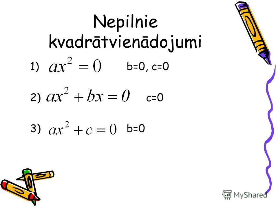 Nepilnie kvadrātvienādojumi 1) b=0, c=0 2) c=0 3) b=0