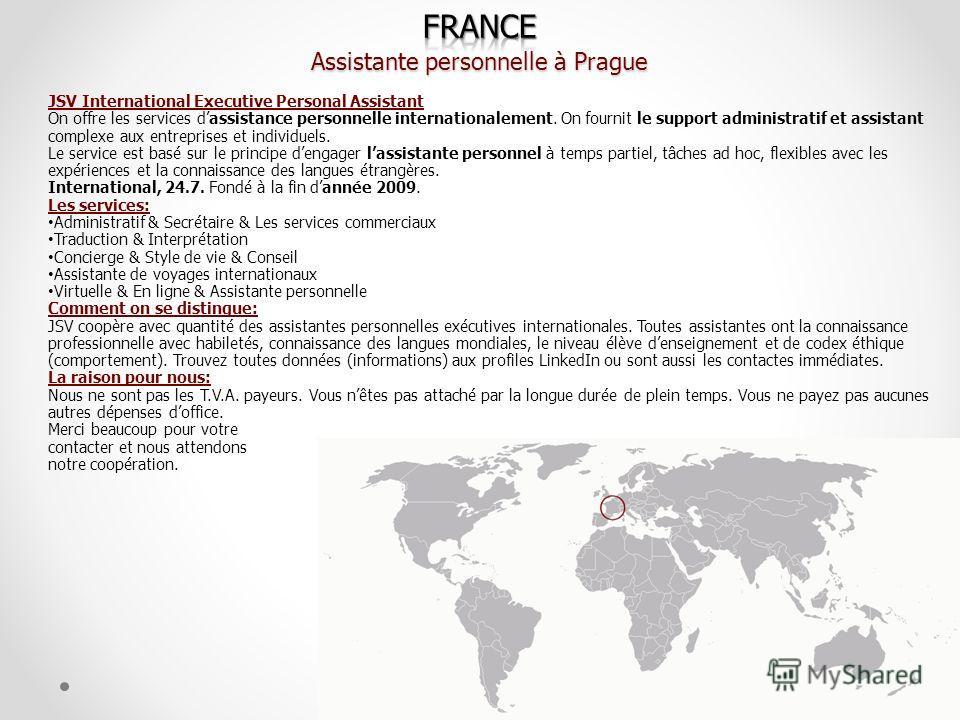 JSV International Executive Personal Assistant On offre les services dassistance personnelle internationalement. On fournit le support administratif et assistant complexe aux entreprises et individuels. Le service est basé sur le principe dengager la