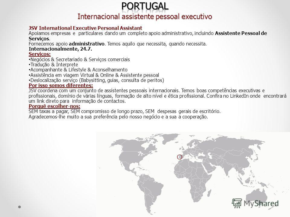JSV International Executive Personal Assistant Apoiamos empresas e particulares dando um completo apoio administrativo, incluindo Assistente Pessoal de Serviços. Fornecemos apoio administrativo. Temos aquilo que necessita, quando necessita. Internaci