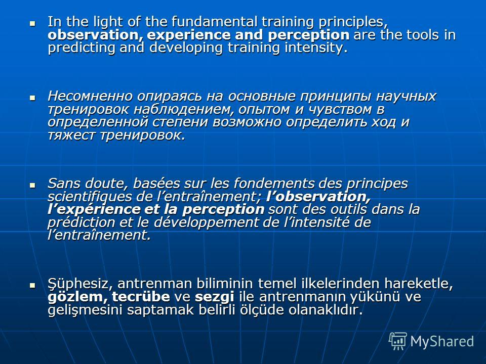 In the light of the fundamental training principles, observation, experience and perception are the tools in predicting and developing training intensity. In the light of the fundamental training principles, observation, experience and perception are