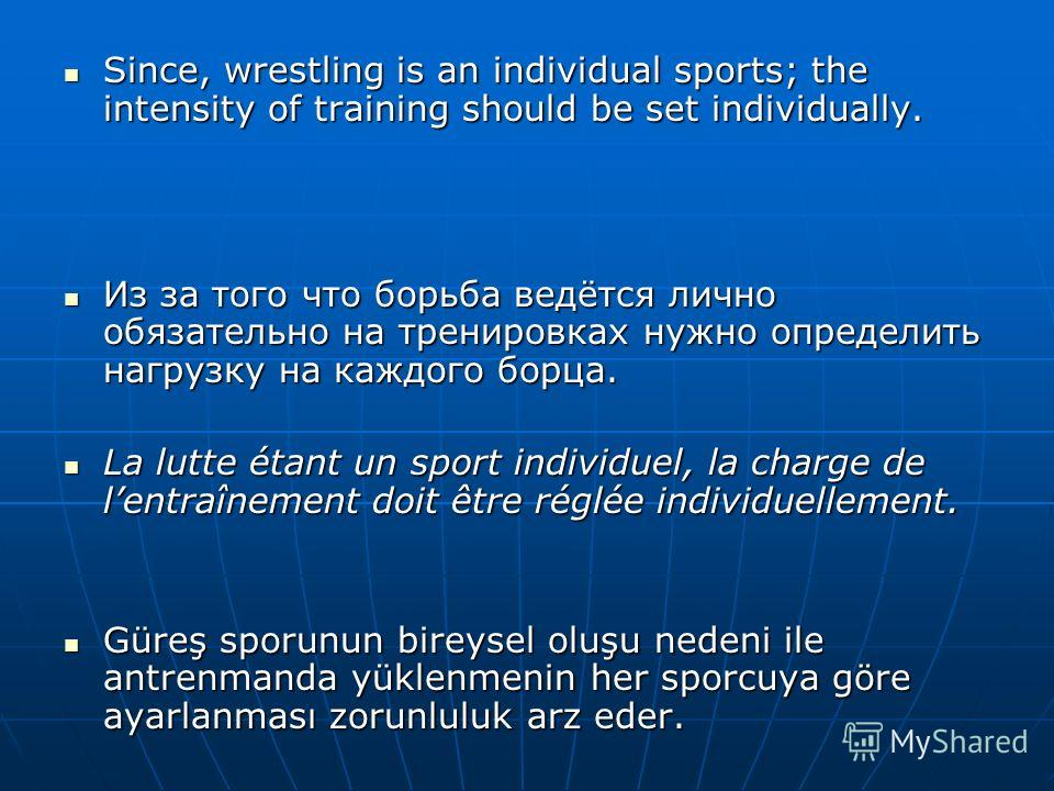 Since, wrestling is an individual sports; the intensity of training should be set individually. Since, wrestling is an individual sports; the intensity of training should be set individually. Из за того что борьба ведётся лично обязательно на трениро