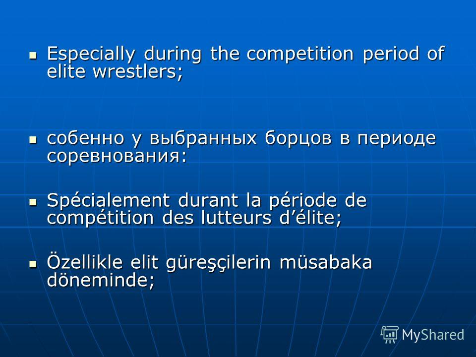 Especially during the competition period of elite wrestlers; Especially during the competition period of elite wrestlers; собенно у выбранных борцов в периоде соревнования: собенно у выбранных борцов в периоде соревнования: Spécialement durant la pér