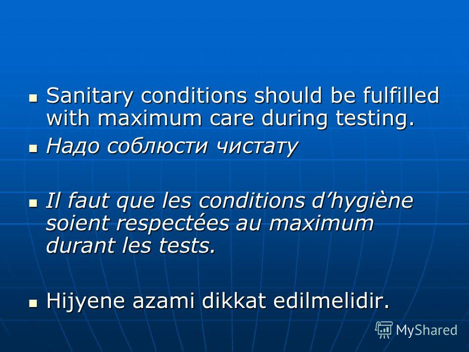 Sanitary conditions should be fulfilled with maximum care during testing. Sanitary conditions should be fulfilled with maximum care during testing. Надо соблюсти чистату Надо соблюсти чистату Il faut que les conditions dhygiène soient respectées au m