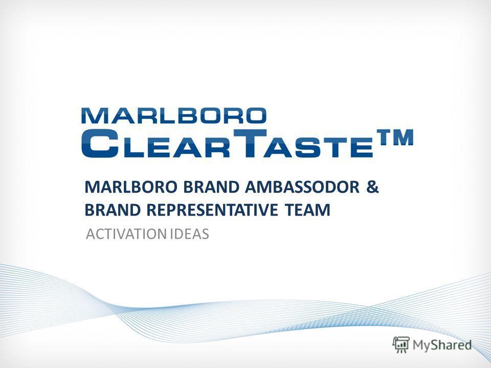MARLBORO BRAND AMBASSODOR & BRAND REPRESENTATIVE TEAM ACTIVATION IDEAS