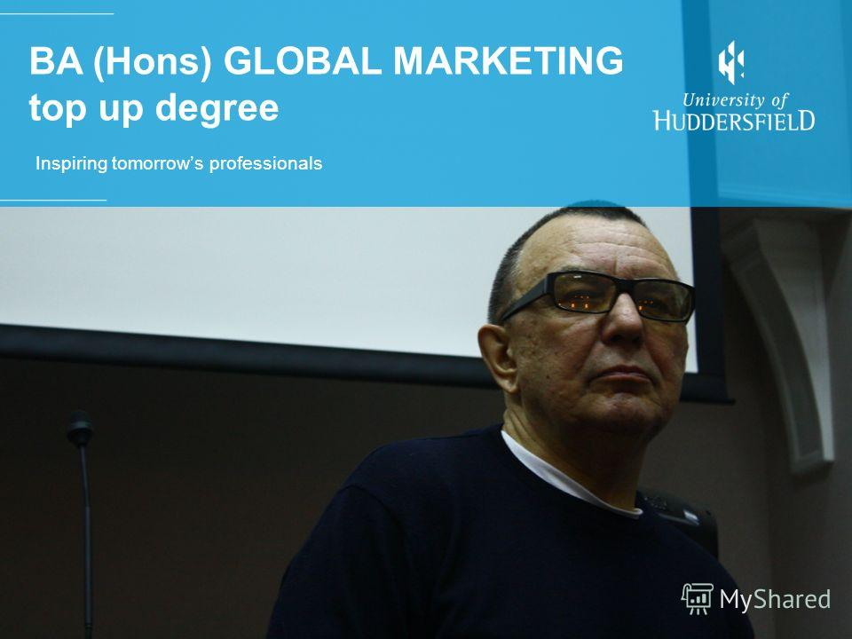 BA (Hons) GLOBAL MARKETING top up degree Inspiring tomorrows professionals