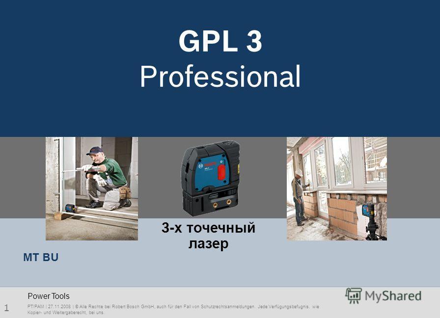 1 GPL 3 Professional PT/PAM | 27.11.2008 | © Alle Rechte bei Robert Bosch GmbH, auch für den Fall von Schutzrechtsanmeldungen. Jede Verfügungsbefugnis, wie Kopier- und Weitergaberecht, bei uns. Power Tools MT BU 3-х точечный лазер