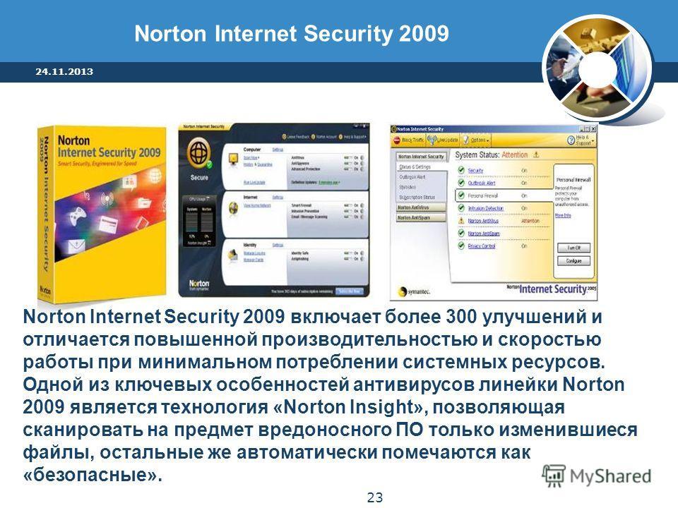 Norton Internet Security 2009 включает более 300 улучшений и отличается повышенной производительностью и скоростью работы при минимальном потреблении системных ресурсов. Одной из ключевых особенностей антивирусов линейки Norton 2009 является технолог