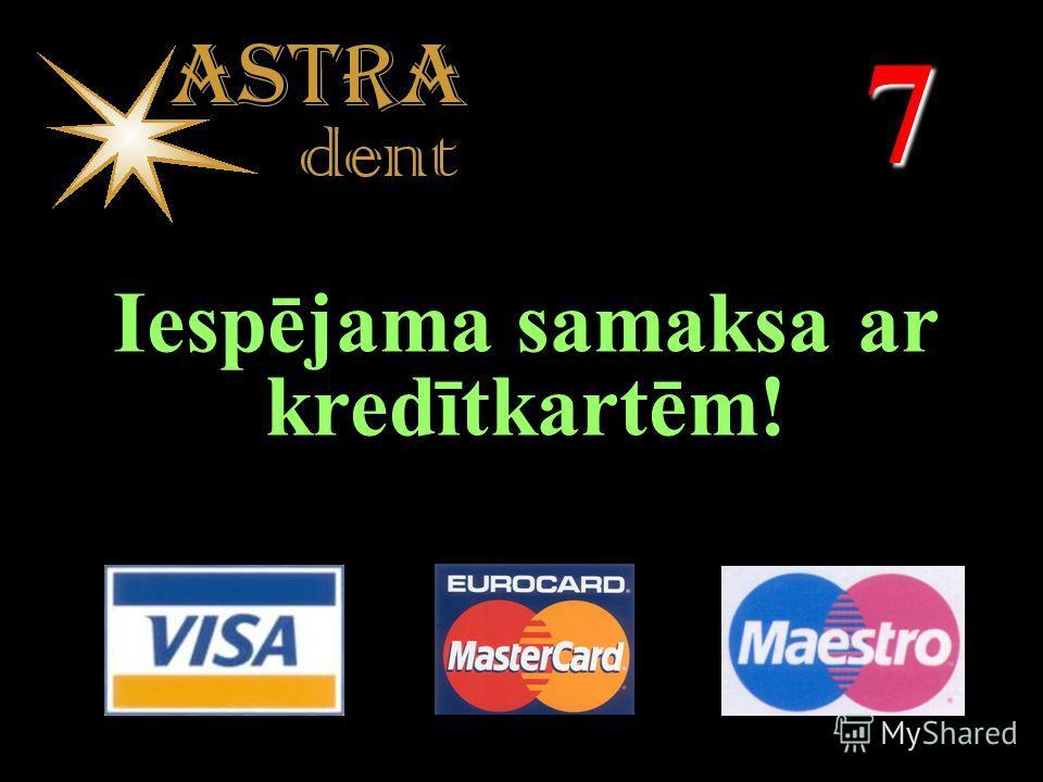 7 Iespējama samaksa ar kredītkartēm!