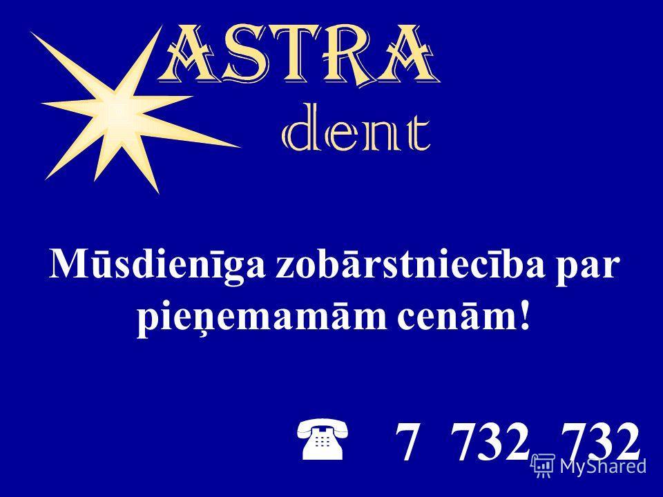 7 732 732 Mūsdienīga zobārstniecība par pieņemamām cenām!