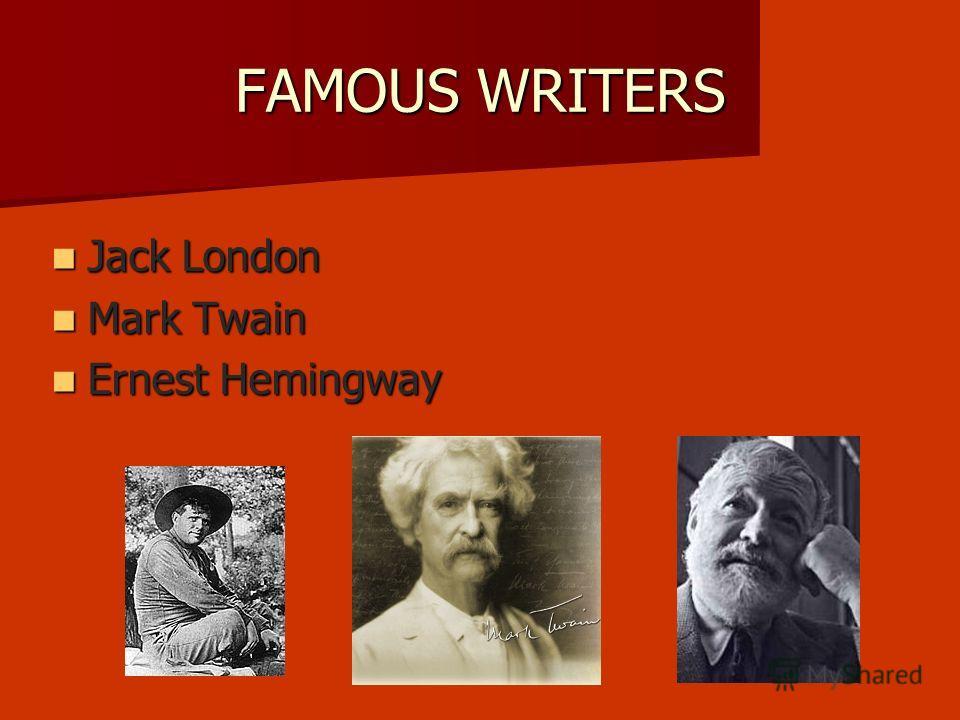 FAMOUS WRITERS Jack London Jack London Mark Twain Mark Twain Ernest Hemingway Ernest Hemingway