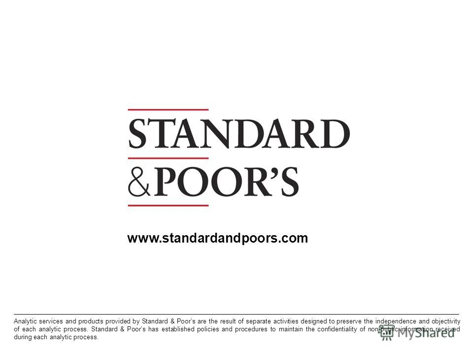 29. Permission to reprint or distribute any content from this presentation requires the prior written approval of Standard & Poors. Analytic services and products provided by Standard & Poors are the result of separate activities designed to preserve