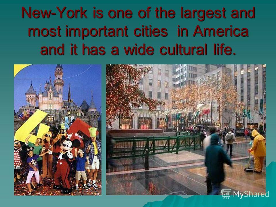 New-York is one of the largest and most important cities in America and it has a wide cultural life.