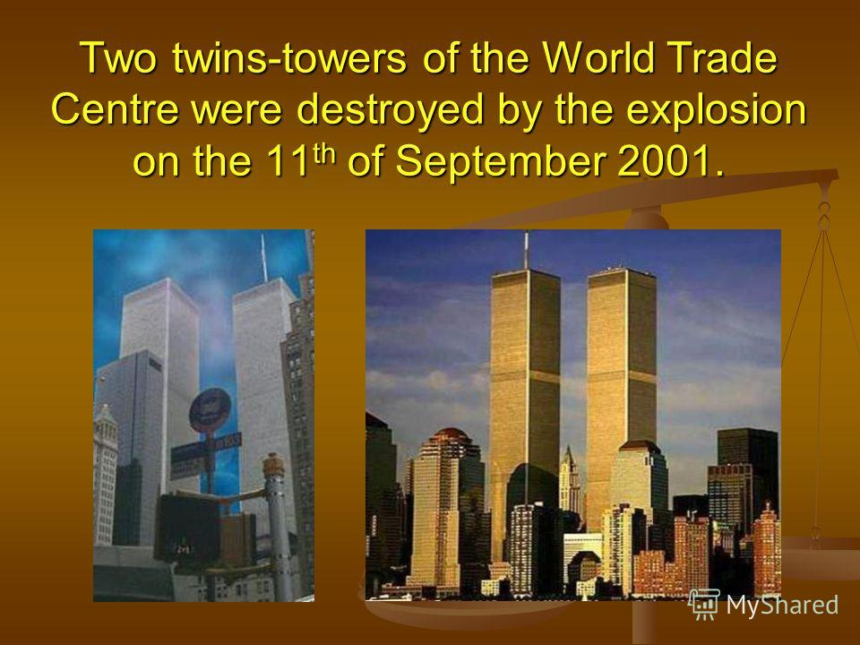 Two twins-towers of the World Trade Centre were destroyed by the explosion on the 11 th of September 2001.
