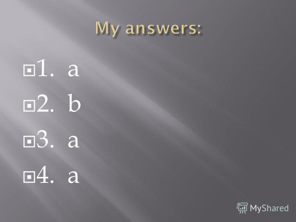 1. a 2. b 3. a 4. a