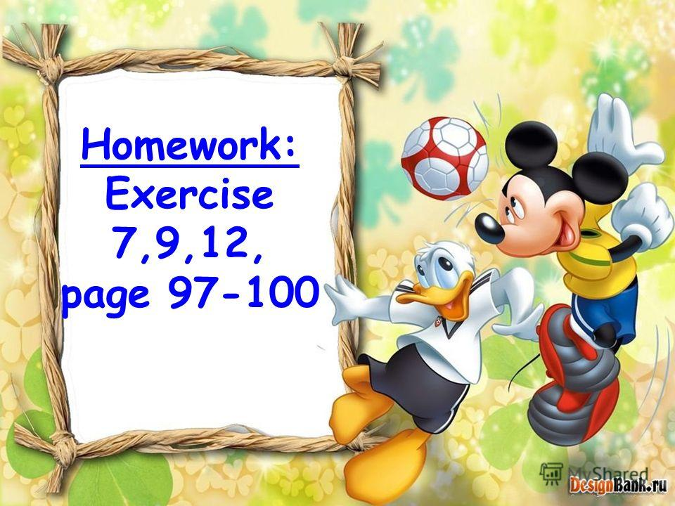 Homework: Exercise 7,9,12, page 97-100