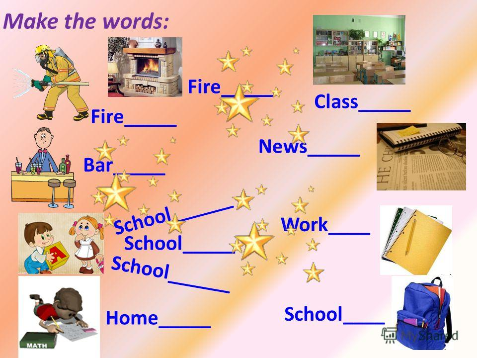 Make the words: Fire_____ Bar_____ School______ School_____ School______ Home_____ Fire_____ Class_____ News_____ Work____ School____