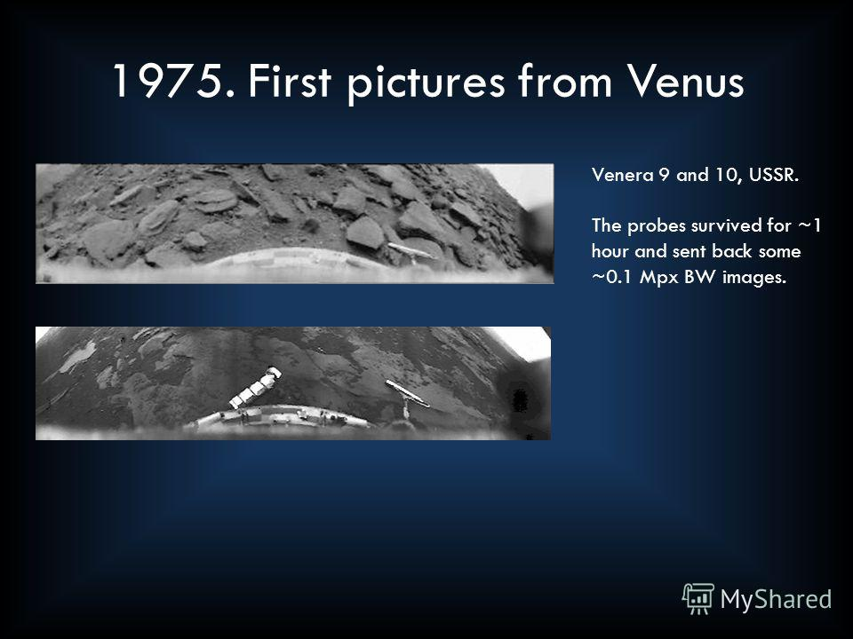 1975. First pictures from Venus Venera 9 and 10, USSR. The probes survived for ~1 hour and sent back some ~0.1 Mpx BW images.