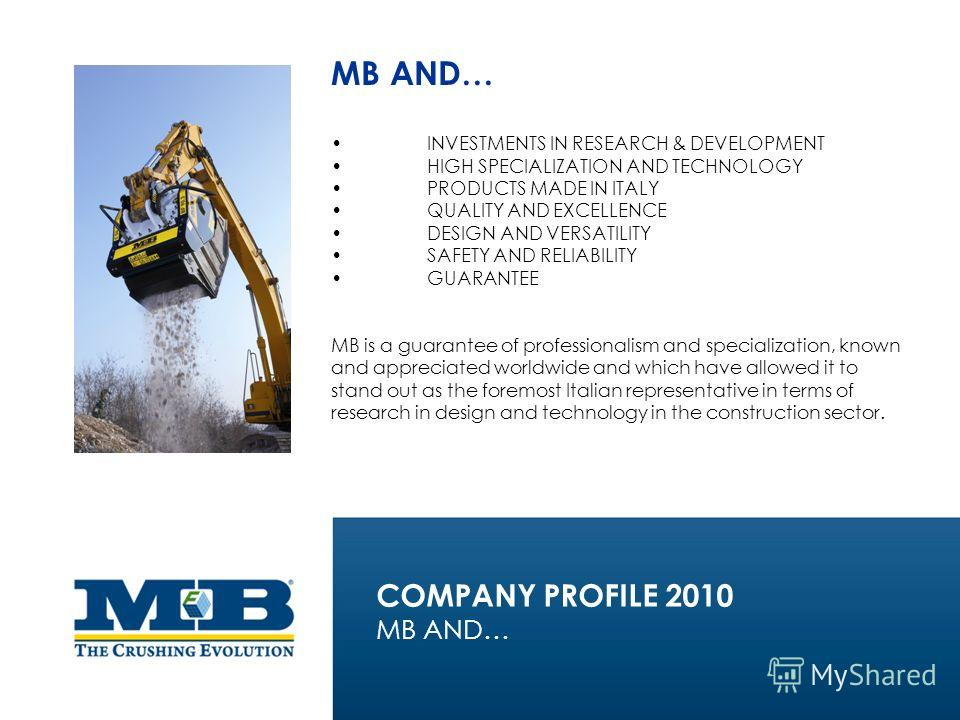 MB AND… INVESTMENTS IN RESEARCH & DEVELOPMENT HIGH SPECIALIZATION AND TECHNOLOGY PRODUCTS MADE IN ITALY QUALITY AND EXCELLENCE DESIGN AND VERSATILITY SAFETY AND RELIABILITY GUARANTEE MB is a guarantee of professionalism and specialization, known and