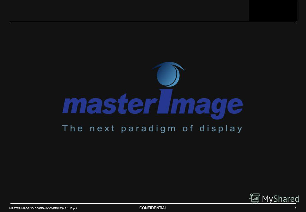 CONFIDENTIAL MASTERIMAGE 3D COMPANY OVERVIEW 3.1.10.ppt 1