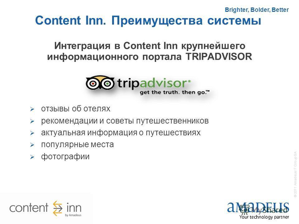 10 © 2011 Amadeus IT Group SA Brighter, Bolder, Better Content Inn. Преимущества системы Интеграция в Content Inn крупнейшего информационного портала TRIPADVISOR отзывы об отелях рекомендации и советы путешественников актуальная информация о путешест
