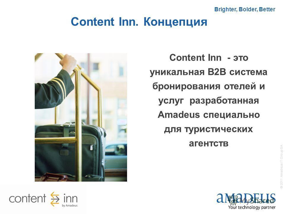 4 © 2011 Amadeus IT Group SA Brighter, Bolder, Better Content Inn. Концепция Content Inn - это уникальная B2B система бронирования отелей и услуг разработанная Amadeus специально для туристических агентств