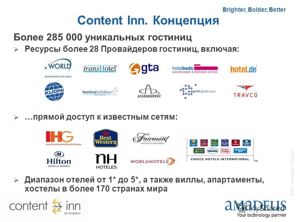 5 © 2011 Amadeus IT Group SA Brighter, Bolder, Better Content Inn. Концепция Более 285 000 уникальных гостиниц Ресурсы более 28 Провайдеров гостиниц, включая: …прямой доступ к известным сетям: Диапазон отелей от 1* до 5*, а также виллы, апартаменты,