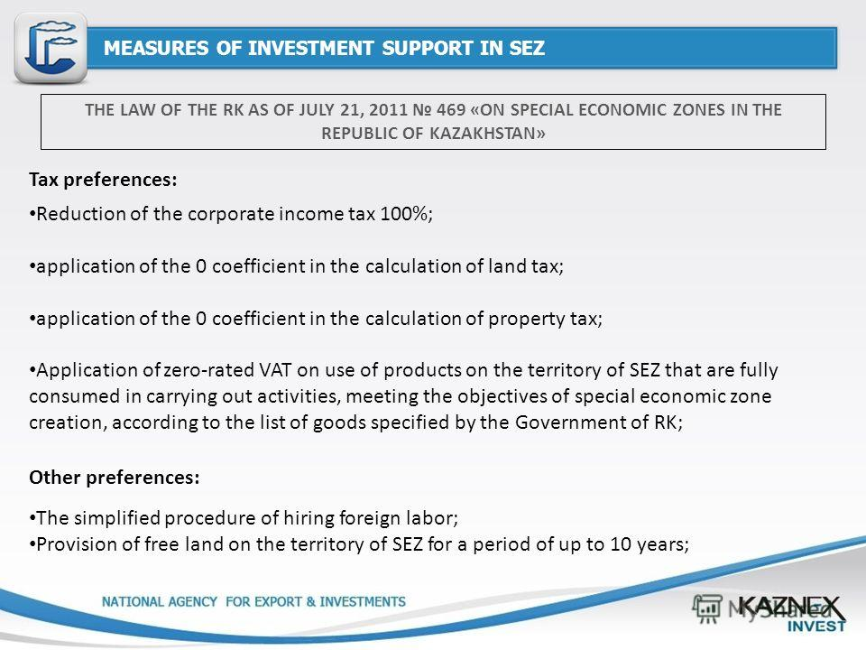 MEASURES OF INVESTMENT SUPPORT IN SEZ Reduction of the corporate income tax 100%; application of the 0 coefficient in the calculation of land tax; application of the 0 coefficient in the calculation of property tax; Application of zero-rated VAT on u