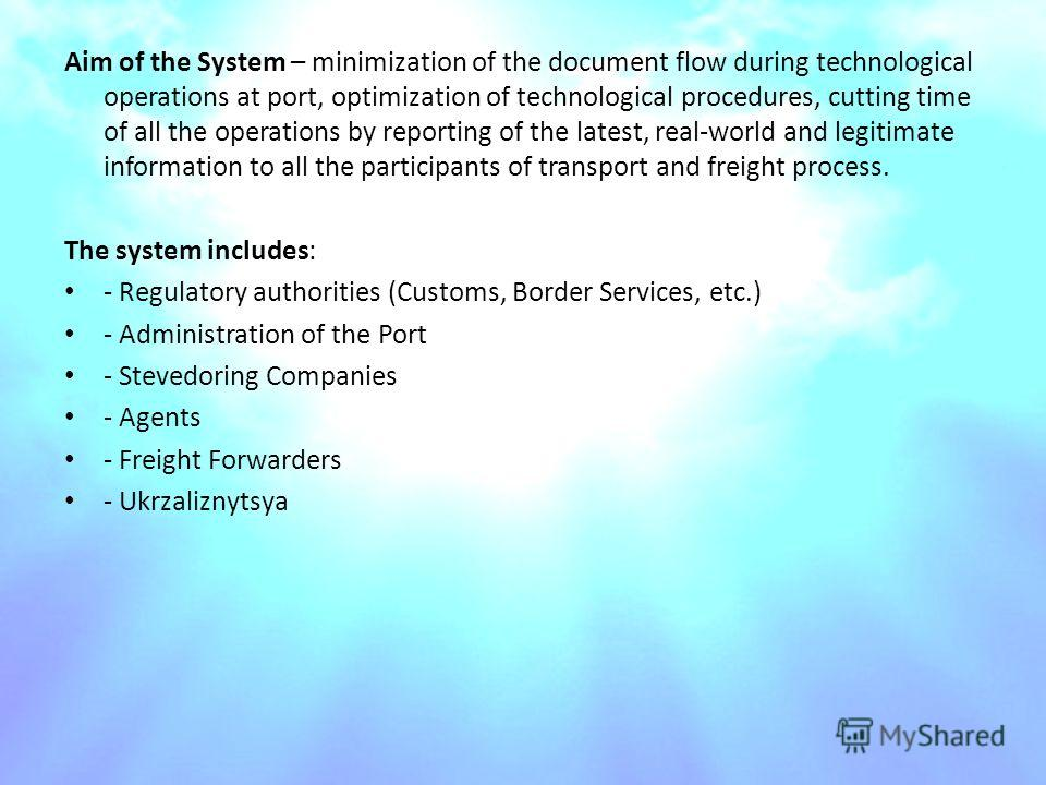 Aim of the System – minimization of the document flow during technological operations at port, optimization of technological procedures, cutting time of all the operations by reporting of the latest, real-world and legitimate information to all the p