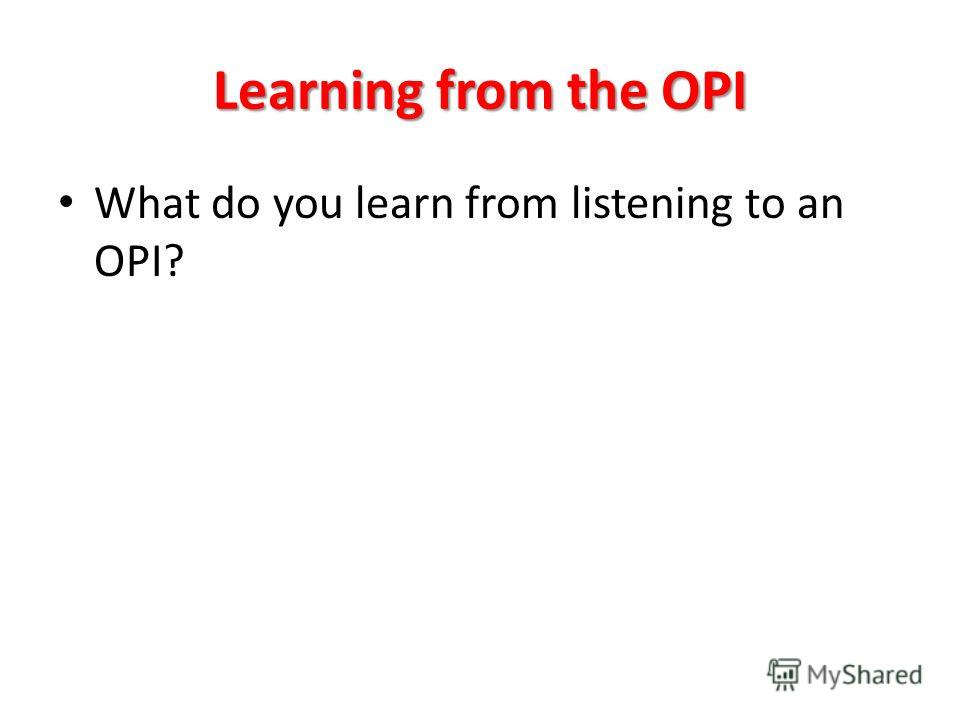 Learning from the OPI What do you learn from listening to an OPI?