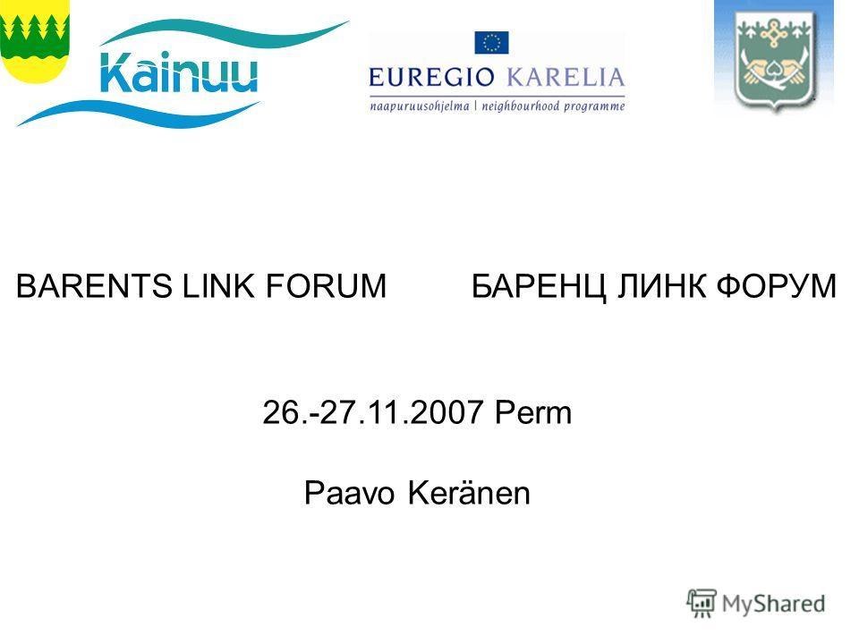 BARENTS LINK FORUM БАРЕНЦ ЛИНК ФОРУМ 26.-27.11.2007 Perm Paavo Keränen